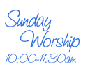 Sunday      Worship 10:00-11:30am