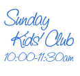 Sunday   Kids' Club 10:00-11:30am
